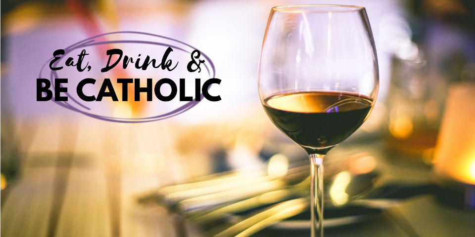 Eat, Drink & Be Catholic @ Home